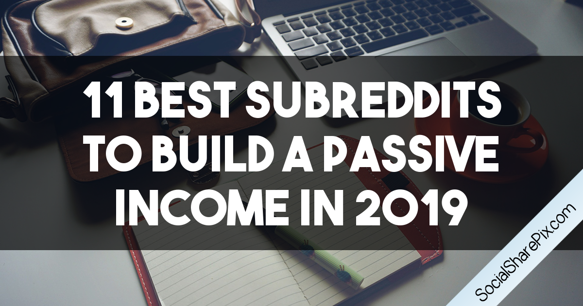 11 Best Subreddits to Build a Passive Income in 2019