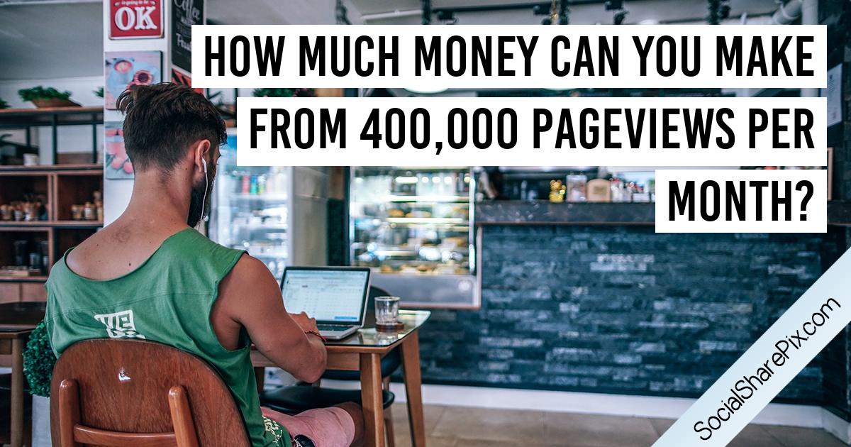 How Much Money Can You Make From 400,000 Pageviews per Month?
